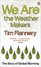 We are the Weather Makers - The Story of Global Warming ebook by Tim Flannery