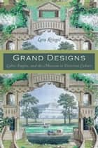 Grand Designs - Labor, Empire, and the Museum in Victorian Culture ebook by Lara Kriegel, Daniel J. Walkowitz