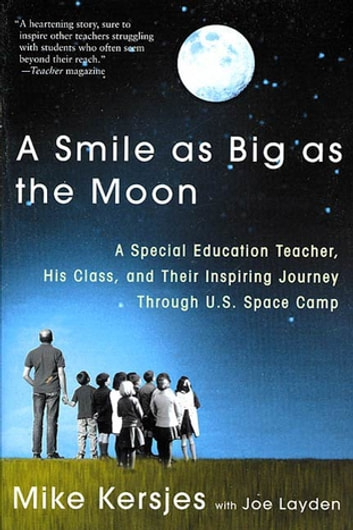A Smile as Big as the Moon - A Special Education Teacher, His Class, and Their Inspiring Journey Through U.S. Space Camp ebook by Mike Kersjes