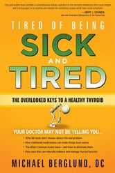 Tired of Being Sick and Tired - The Overlooked Keys to a Healthy Thyroid ebook by Michael Berglund