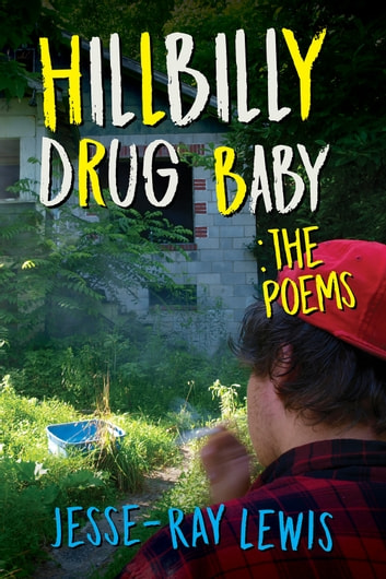 Hillbilly Drug Baby: The Poems ebook by Jesse-Ray Lewis