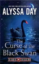 The Curse of the Black Swan ebook by Alyssa Day