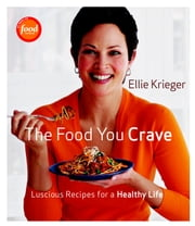 The Food You Crave - Luscious Recipes for a Healthy Life ebook by Ellie Krieger