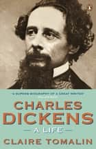 Charles Dickens - A Life ebook by Claire Tomalin
