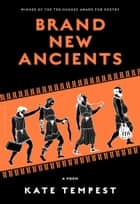 Brand New Ancients ebook by Kate Tempest