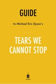 Guide to Michael Eric Dyson's Tears We Cannot Stop by Instaread ebook by Instaread