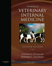 Textbook of Veterinary Internal Medicine ebook by Stephen J. Ettinger,Edward C. Feldman