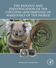 The Biology and Identification of the Coccidia (Apicomplexa) of Marsupials of the World ebook by Donald W. Duszynski