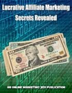 Lucrative Affiliate Marketing Secrets Revealed ebook by BookLover
