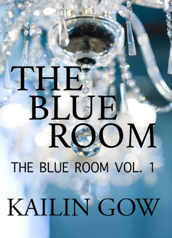 The Blue Room - The Blue Room Vol. 1 ebook by Kailin Gow
