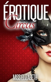 Érotique Circus ebook by Miss Elizabeth