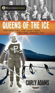 Queens of the Ice - They were fast, they were fierce, they were teenage girls ebook by Carly Adams