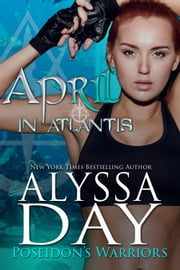 April in Atlantis - Poseidon's Warriors ebook by Alyssa Day