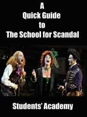 A Quick Guide to The School for Scandal ebook by Students' Academy