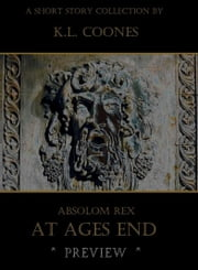 Absolom Rex: At Ages End (Preview) ebook by K.L. Coones