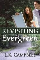 Revisiting Evergreen ebook by L.K. Campbell
