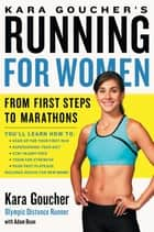 Kara Goucher's Running for Women - From First Steps to Marathons ebook by Kara Goucher, Adam Bean