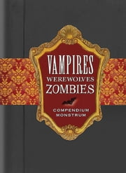 Vampires, Werewolves, Zombies: Compendium Monstrum ebook by Suzanne Schwalb