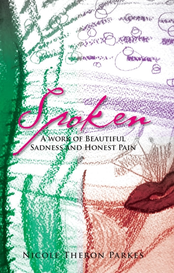 Spoken - A work of Beautiful Sadness and Honest Pain ebook by Nicole Theron Parkes