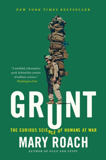 Grunt: The Curious Science of Humans at War ebook by Mary Roach