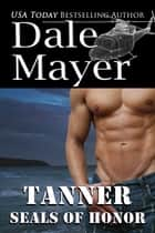 SEALs of Honor: Tanner 電子書 by Dale Mayer