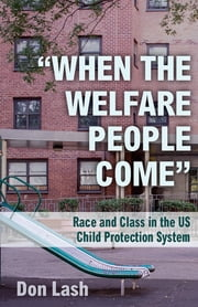 """When the Welfare People Come"" - Race and Class in the US Child Protection System ebook by Don Lash"