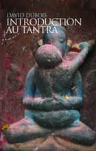 Introduction au tantra ebook by David Dubois