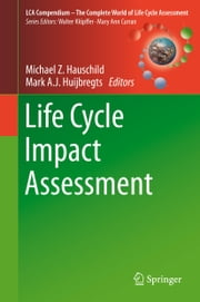 Life Cycle Impact Assessment ebook by Mark A.J. Huijbregts,Michael Z Hauschild
