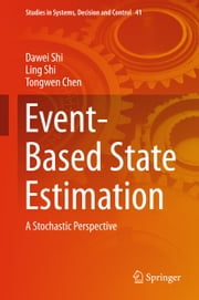 Event-Based State Estimation - A Stochastic Perspective ebook by Dawei Shi,Ling Shi,Tongwen Chen
