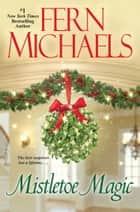 Mistletoe Magic ebook by Fern Michaels