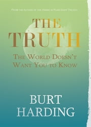 The Truth the World Doesn't Want You to Know ebook by Burt Harding