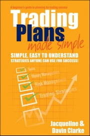 Trading Plans Made Simple - A Beginner's Guide to Planning for Trading Success ebook by Jacqueline Clarke,Davin Clarke