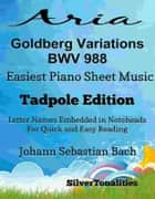 Aria Goldberg Variations Bwv 988 Easiest Piano Sheet Music Tadpole Edition ebook by Johann Sebastian Bach, SilverTonalities