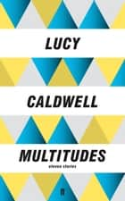 Multitudes ebook by Lucy Caldwell