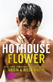 Hothouse Flower ebook by Krista Ritchie, Becca Ritchie