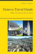 Geneva, Switzerland Travel Guide ebook by William Vaughan