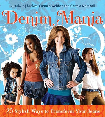 Denim Mania - 25 Stylish Ways to Transform Your Jeans ebook by Carmen Webber,Carmia Marshall