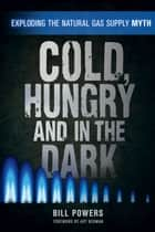 Cold, Hungry and in the Dark ebook by Bill Powers,Art Berman