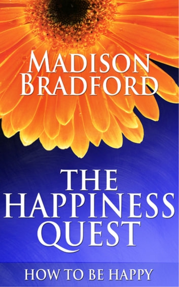 The Happiness Quest: How to Be Happy ebook by Madison Bradford