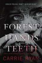 The Forest of Hands and Teeth ebook by Carrie Ryan