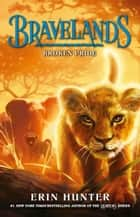 Bravelands - Broken Pride (Bravelands, Book 1) ebook by Erin Hunter