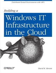 Building a Windows IT Infrastructure in the Cloud - Distributed Hosted Environments with AWS ebook by David K. Rensin