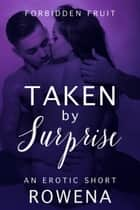 Taken by Surprise: An Erotic Short ebook by Rowena