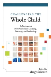 Challenging the Whole Child - Reflections on Best Practices in Learning, Teaching, and Leadership ebook by