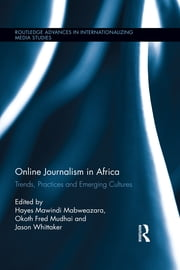 Online Journalism in Africa - Trends, Practices and Emerging Cultures ebook by Hayes Mawindi Mabweazara,Okoth Fred Mudhai,Jason Whittaker
