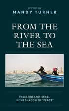 "From the River to the Sea - Palestine and Israel in the Shadow of ""Peace"" 電子書籍 by Mandy Turner, Luigi Achilli, Diana Buttu,..."