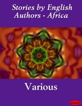 Stories by English Authors - Africa ebook by eBooksLib