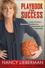 "Playbook for Success - A Hall of Famer's Business Tactics for Teamwork and Leadership ebook by Nancy Lieberman,Earvin ""Magic"" Johnson"
