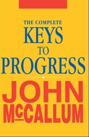 The Complete Keys to Progress ebook by John McCallum
