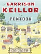 Pontoon - A Novel of Lake Wobegon ebook by Garrison Keillor